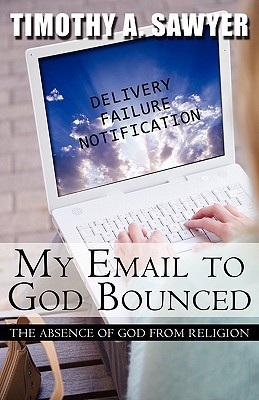 My Email to God Bounced: The Absence of God from Religion