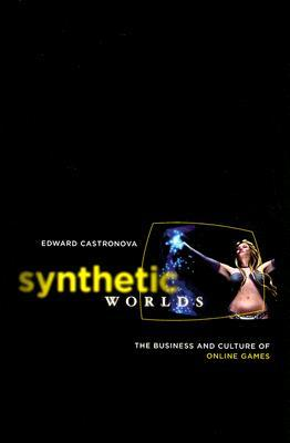 Synthetic Worlds: The Business and Culture of Online Games