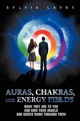 Auras, Chakras, and Energy Fields: What They Are To You and How Your Angels and Guides Work Through Them