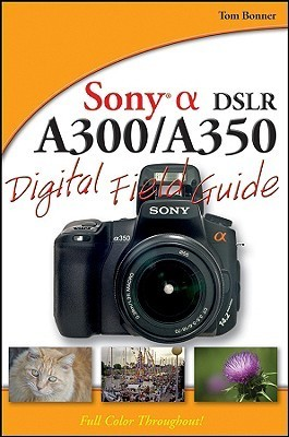 Sony Alpha DSLR-A300/A350 Digital Field Guide