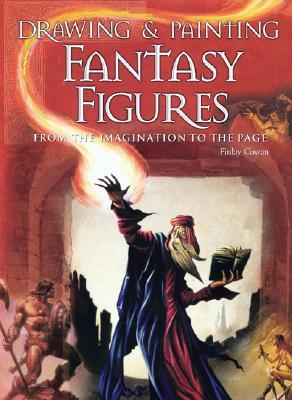 Drawing & Painting Fantasy Figures: From the Imagination to the Page