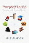 Everyday Justice: The Global Impact of Our Daily Choices
