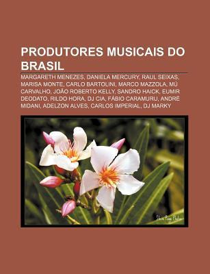Produtores Musicais Do Brasil: Margareth Menezes, Daniela Mercury, Raul Seixas, Marisa Monte, Carlo Bartolini, Marco Mazzola, Mu Carvalho