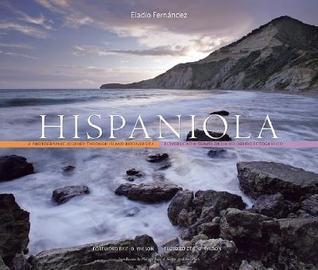 Hispaniola: A Photographic Journey Through Island Biodiversity/Bioversidad a Traves de Un Recorrido Fotografico
