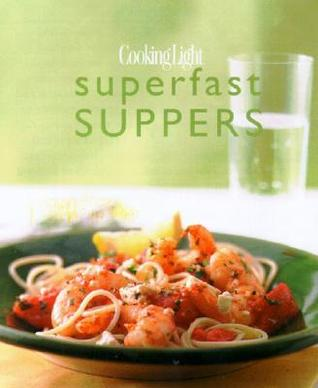 Cooking Light Superfast Suppers by Cooking Light Magazine