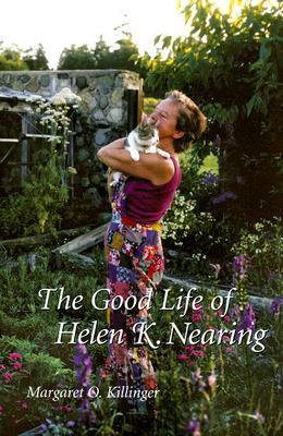 The Good Life of Helen K. Nearing by Margaret Killinger