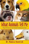 What Animals Tell Me by Monica Diedrich