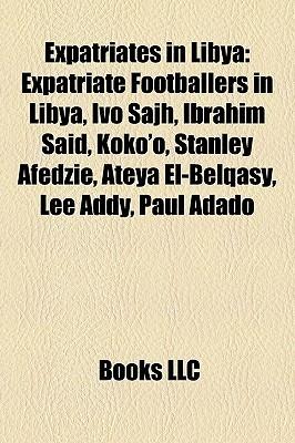 Expatriates in Libya: Expatriate Footballers in Libya, Ivo Sajh, Ibrahim Said, Koko'o, Stanley Afedzie, Ateya El-Belqasy, Lee Addy, Paul Adado