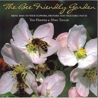 The Bee Friendly Garden: Bring Bees To Your Flowers, Orchard, And Vegetable Patch
