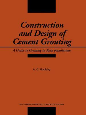 Construction and Design of Cement Grouting: A Guide to Grouting in Rock Foundations