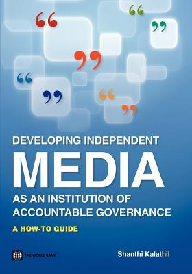 Developing Independent Media as an Institution of Accountable Governance: A How-To Guide