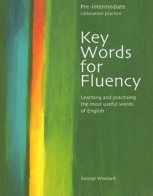 Key Words for Fluency, Pre-Intermediate Collocation Practice: Learning and Practising the Most Useful Words of English
