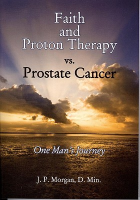 Faith and Proton Therapy vs. Prostate Cancer: One Man's Journey