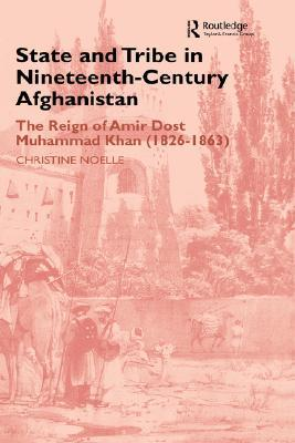 State and Tribe in Nineteenth-Century Afghanistan: The Reign of Amir Dost Muhammad Khan (1826-1863)