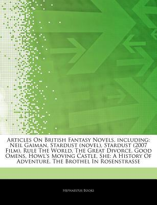 Articles on British Fantasy Novels, Including: Neil Gaiman, Stardust (Novel), Stardust (2007 Film), Rule the World, the Great Divorce, Good Omens, Howl's Moving Castle, She: A History of Adventure, the Brothel in Rosenstrasse