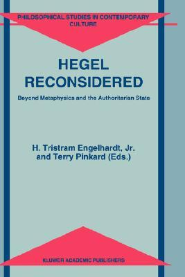 Hegel Reconsidered: Beyond Metaphysics and the Authoritarian State