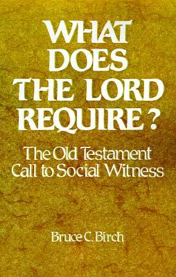 What Does the Lord Require? by Bruce C. Birch