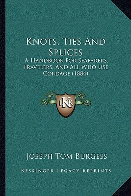 Knots, Ties And Splices by Joseph Tom Burgess