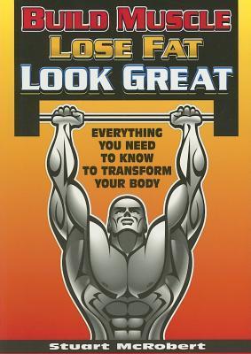 Build Muscle, Lose Fat, Look Great by Stuart McRobert