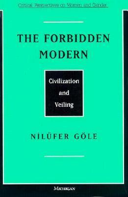 The Forbidden Modern: Civilization and Veiling