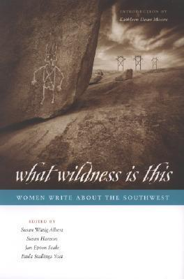 What Wildness Is This: Women Write about the Southwest