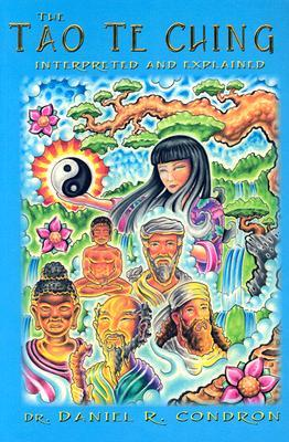 The Tao Te Ching Interpreted and Explained: A Superconscious and Subconscious Explanation According to Universal Principles, Universal Laws, Universal Truths and the Universal Language of Mind