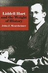 Liddell Hart and the Weight of History (Cornell Studies in Security Affairs)
