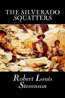 The Silverado Squatters by Robert Louis Stevenson, Fiction, Classics, Historical, Literary