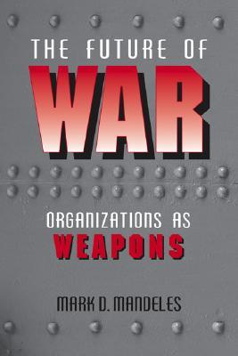 The Future of War: Organizations as Weapons