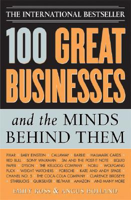 100 Great Businesses and the Minds Behind Them: Use Their Secrets to Boost Your Business and Investment Success