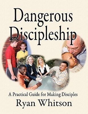Dangerous Discipleship by Ryan Whitson