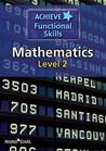 Achieve Functional Skills Mathematics. Level 2