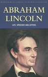 Abraham Lincoln: Life, Speeches and Letters