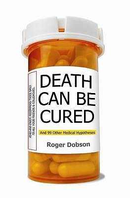 Death Can Be Cured by Roger Dobson