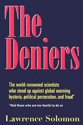 The Deniers: The World-Renowned Scientists Who Stood Up Against Global Warming Hysteria, Political Persecution, and Fraud: And Those Who Are Too Fearful to Do So