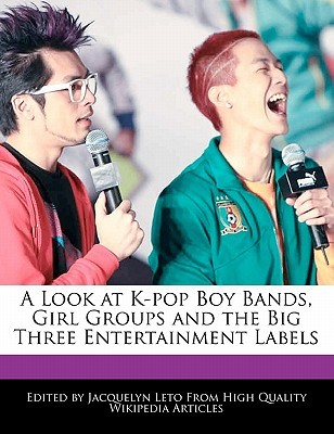 A Look at K-Pop Boy Bands, Girl Groups and the Big Three Entertainment Labels