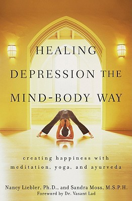 Ebook Healing Depression the Mind-Body Way: Creating Happiness Through Meditation, Yoga, and Ayurveda by Nancy Liebler read!