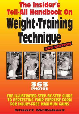 Insider's Tell-All Handbook on Weight-Training Technique: Illustrated Step-By-Step Guide to Perfecting Your Exercise Form for Injury-Free Maximum Gain