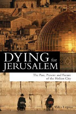 Dying for Jerusalem: The Past, Present and Future of the Holiest City