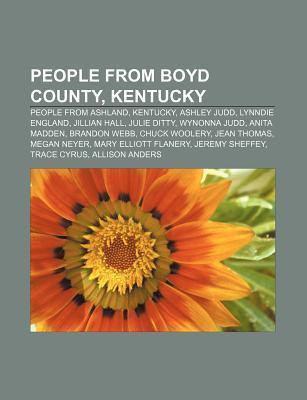 People from Boyd County, Kentucky: People from Ashland, Kentucky, Ashley Judd, Lynndie England, Jillian Hall, Julie Ditty, Wynonna Judd