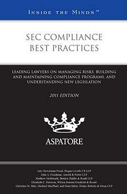 SEC Compliance Best Practices: Leading Lawyers on Managing Risks, Building and Maintaining Compliance Programs, and Understanding New Legislation