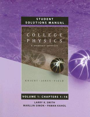 Student Solutions Manual for College Physics: A Strategic Approach Volume 1, Chapters 1-16 for College Physics: A Strategic Approach with MasteringPhysics