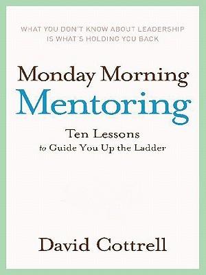 Monday Morning Mentoring by David Cottrell