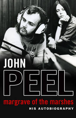 john peel remembered margrave of the marshes home truths