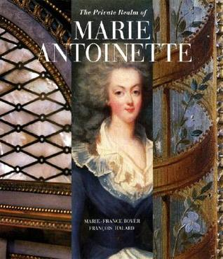 The Private Realm of Marie Antoinette by Marie-France Boyer