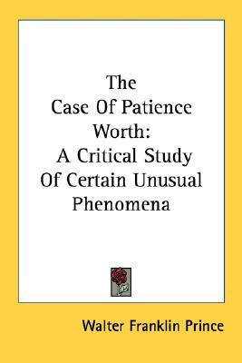 Descargar libros en línea pdf The Case of Patience Worth: A Critical Study of Certain Unusual Phenomena