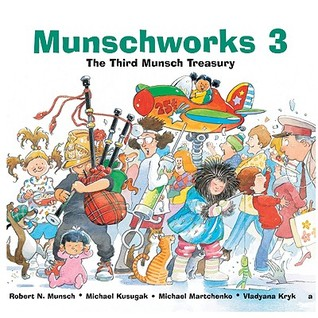 Munschworks 3 by Robert Munsch