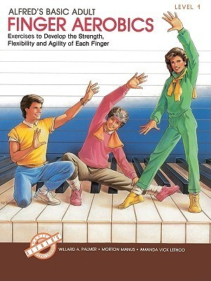 Alfred's Basic Adult Piano Course Finger Aerobics, Bk 1: Exercises to Develop the Strength, Flexibility, and Agility of Each Finger