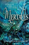 Mertales: Short Stories of Water, Fin and Pearl