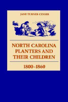 North Carolina Planters and Their Children, 1800--1860